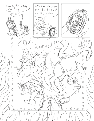 """Sketchy version of a future Warlock'd page where Lebeau is hanging out with a man in a fox mask. """"Thanks for letting me hang!"""" says Lebeau. """"Oh sure,"""" says the fox. Panel 2: Closeup of the fox, who is inscribing something on an amulet. """"It's Christmas. No one should be out in the cold."""" Panel 3: Closeup of the fox's inscription, an ancient method for expelling demons by drawing a saint on a horse. Panel 4: Pierre yells """"Out, ye damned!!!"""" and a magic horse stomps Lebeau, expelling Margo into the flaming border. The demon Dehydemes is hanging out in the border. """"Well, well well"""" says Dehydemes."""