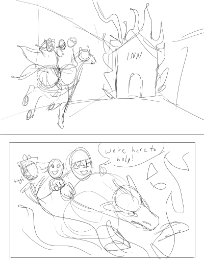 """Sketchy version of a future page where Lebeau has Margo and Pierre on their horse. They charge towards the burning inn. In the second panel the horse busts into the inn. Lebeau says """"We're here to help!"""""""